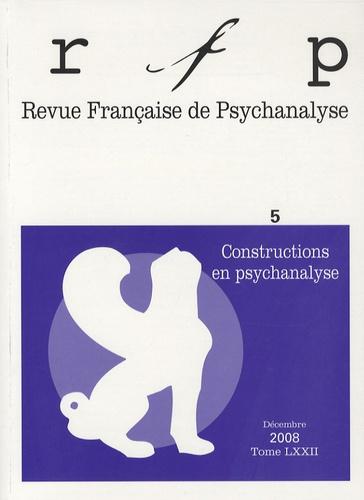Jacques Press - Revue Française de Psychanalyse Tome 72 N° 5, Décemb : Constructions en psychanalyse.