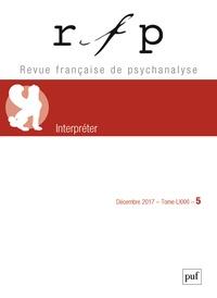 Denys Ribas - Revue Française de Psychanalyse Tome 81 N° 5, décemb : Interpréter.