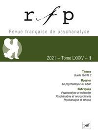 PUF - Revue Française de Psychanalyse Tome 85 N° 1, mars 2 : Quelle liberté ?.