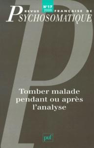 Puf - Revue française de psychosomatique N° 17, 2000 : Tomber malade pendant ou après l'analyse.