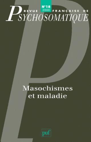 Puf - Revue française de psychosomatique N° 18, 2000 : Masochismes et maladie.