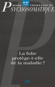 Gérard Szwec et Jacques Azoulay - Revue française de psychosomatique N° 27, 2005 : La folie protège-t-elle de la maladie ?.
