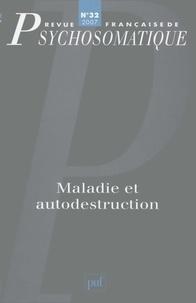 Marina Papageorgiou et Jean-Jacques Pailler - Revue française de psychosomatique N° 32, 2007 : Maladie et autodestruction.