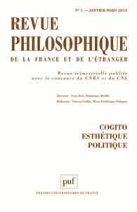 Vincent Guillin et Marie-Frédérique Pellegrin - Revue philosophique N° 1, Janvier-mars 2 : Cogito, esthétique, politique.