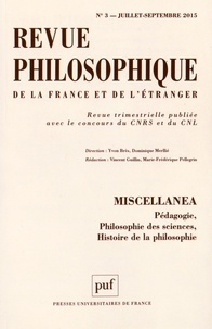 Vincent Guillin et Marie-Frédérique Pellegrin - Revue philosophique N° 3, Juillet-septem : Miscellanea - Pédagogie, philosophie des sciences, histoire de la philosophie.