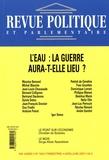 Christian de Boissieu - Revue politique et parlementaire N° 1043, Avril-Juin : L'eau : la guerre aura-t-elle lieu ?.