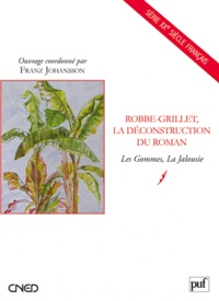 Franz Johansson - Robbe-Grillet, la déconstruction du roman - Les Gommes, La Jalousie.