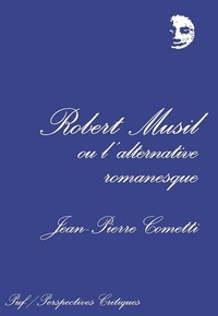Jean-Pierre Cometti - Robert Musil   ou l'Alternative romanesque.