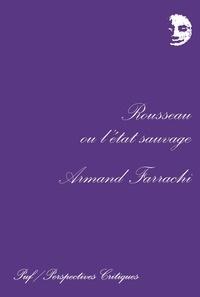 Armand Farrachi - Rousseau ou l'état sauvage.