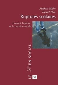 Mathias Millet et Daniel Thin - Ruptures scolaires - L'école à l'épreuve de la question sociale.