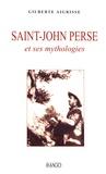 Gilberte Aigrisse - Saint-John Perse et ses mythologies.