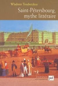 Wladimir Troubetzkoy - Saint-Pétersbourg, mythe littéraire.