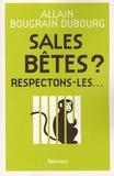 Allain Bougrain Dubourg - Sales bêtes ? - Respectons-les....