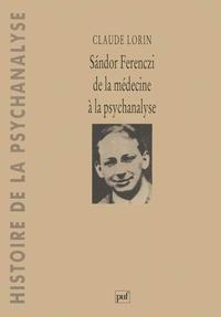 Claude Lorin - Sàndor Ferenczi - De la médecine à la psychanalyse.