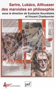Eustache Kouvélakis et Vincent Charbonnier - Sartre, Lukàcs, Althusser: des marxistes en philosophie.