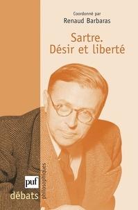 Renaud Barbaras et Philippe Cabestan - Sartre - Désir et liberté.