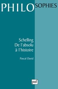 Pascal David - SCHELLING. - De l'absolu à l'histoire.