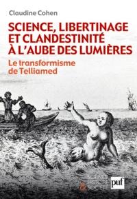 Claudine Cohen - Science, libertinage et clandestinité à l'aube des Lumières - Le transformisme de Telliamed.
