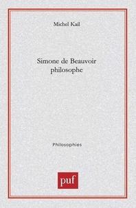 Michel Kail - Simone de Beauvoir philosophe.