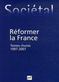 Albert Merlin et Gérard Moatti - Sociétal  : Réformer la France - Choix des textes 1997-2007.