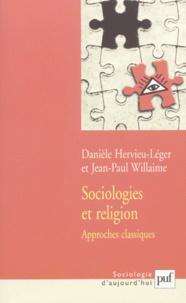 Jean-Paul Willaime et Danièle Hervieu-Léger - Sociologies et religion - Approches classiques.