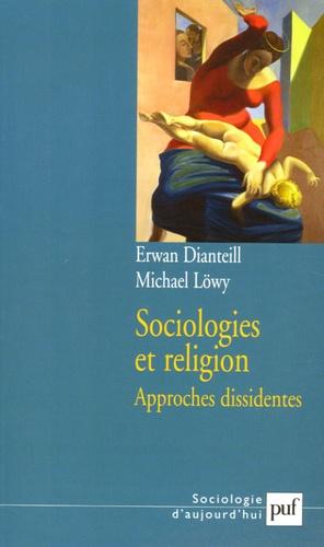 Erwan Dianteill et Michael Löwy - Sociologies et religion - Tome 2, Approches dissidentes.