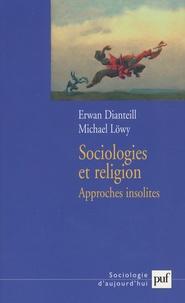 Erwan Dianteill et Michael Löwy - Sociologies et religion - Tome 3, Approches insolites.