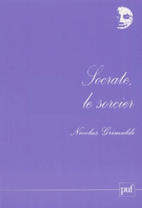 Nicolas Grimaldi - Socrate, le sorcier.