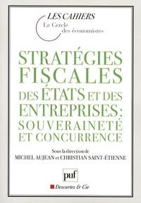 Christian Saint-Etienne et Michel Aujean - Stratégies fiscales des Etats et des entreprises : souveraineté et concurrence.