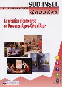 INSEE et François Clanché - Sud INSEE dossier N° 19, Novembre 2004 : La création d'entreprise en Provence-Alpes-Côte d'Azur.