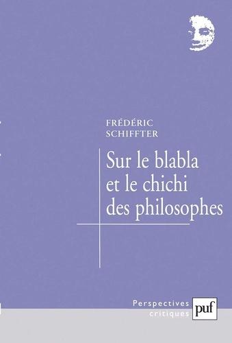 Frédéric Schiffter - Sur le blabla et le chichi des philosophes.
