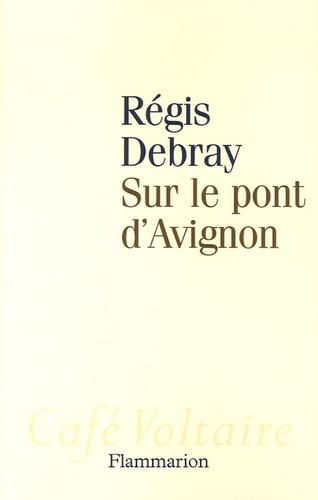 Régis Debray - Sur le pont d'Avignon.