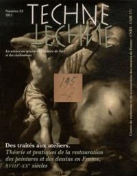 Nathalie Volle et Natalie Coural - Technè N° 33, 2011 : Des traités aux ateliers - Théories et pratiques de la restauration des peintures et des dessins en France, XVIIIe-XXe siècles.