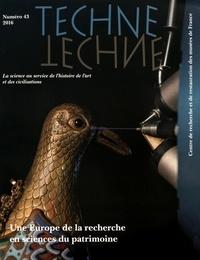 Claire Pacheco et Jean-Louis Boutaine - Technè N° 43, 2016 : Une Europe de la recherche en sciences du patrimoine.