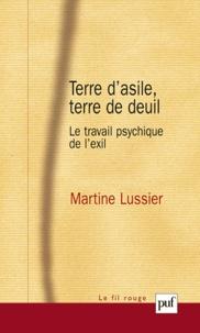 Martine Lussier - Terre d'asile, terre de deuil - Le travail psychique de l'exil.