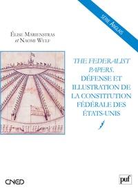 Naomi Wulf et Elise Marienstras - The Federalist Papers - Défense et illustration de la Constitution fédérale des Etats-Unis.
