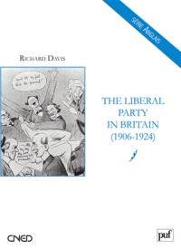 Richard Davis - The liberal party in britain (1906-1924).