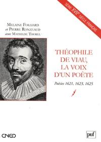 Pierre Ronzeaud et Mélanie Folliard - Théophile de Viau, la voix d'un poète - Poésies 1621, 1623, 1625.