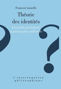 François Laruelle - Théorie des identités - Fractalité généralisée et philosophie artificielle.