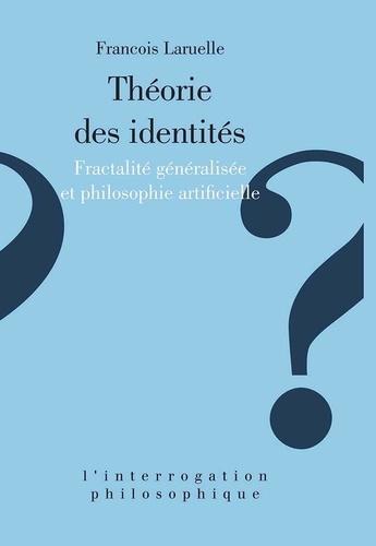 Théorie des identités. Fractalité généralisée et philosophie artificielle