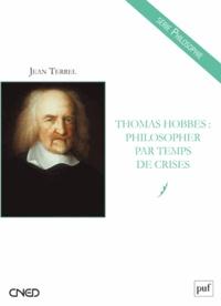Jean Terrel - Thomas Hobbes - Philosopher par temps de crises.