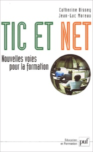 Catherine Bissey et Jean-Luc Moreau - Tic et Net - Nouvelles voies pour la formation.