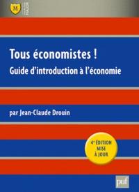 Jean-Claude Drouin - Tous économistes ! - Guide d'introduction à l'économie.