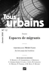 Michel Lussault et Cynthia Ghorra-Gobin - Tous urbains N° 12, Janvier 2016 : Espaces de migrants.