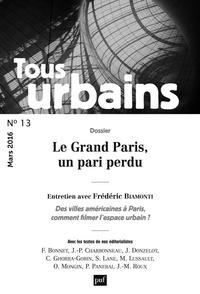 Frédéric Bonnet et Frédéric Biamonti - Tous urbains N° 13, avril 2016 : Le Grand Paris, un pari perdu.