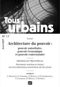 Philippe Panerai - Tous urbains N° 17, avril 2017 : Architecture du pouvoir : pouvoir autoritaire, pouvoir économique et pouvoir contestataire.