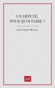 Jean-Claude Masclet - Un député pour quoi faire ?.