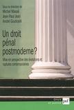 Michel Massé et Jean-Paul Jean - Un droit pénal postmoderne ? - Mise en perspective des évolutions et ruptures contemporaines.