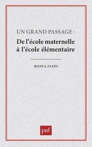 Bianka Zazzo - Un Grand passage - De l'école maternelle à l'école élémentaire.