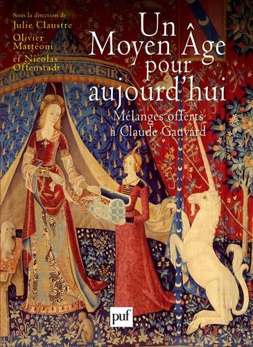 Nicolas Offenstadt et Olivier Mattéoni - Un Moyen Age pour aujourd'hui - Mélanges offerts à Claude Gauvard.